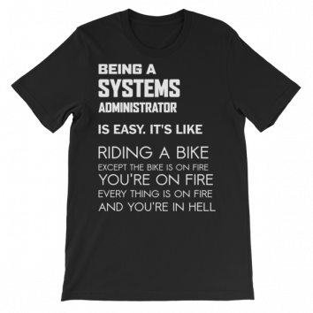 Being a Systems Administrator is like t-shirt