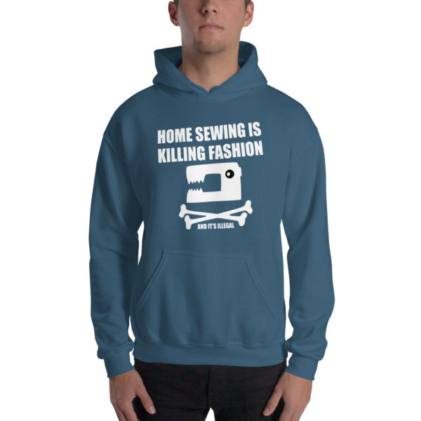 Home Sewing Is Killing Fashion and it's Illegal Hoodie Sweatshirt 1