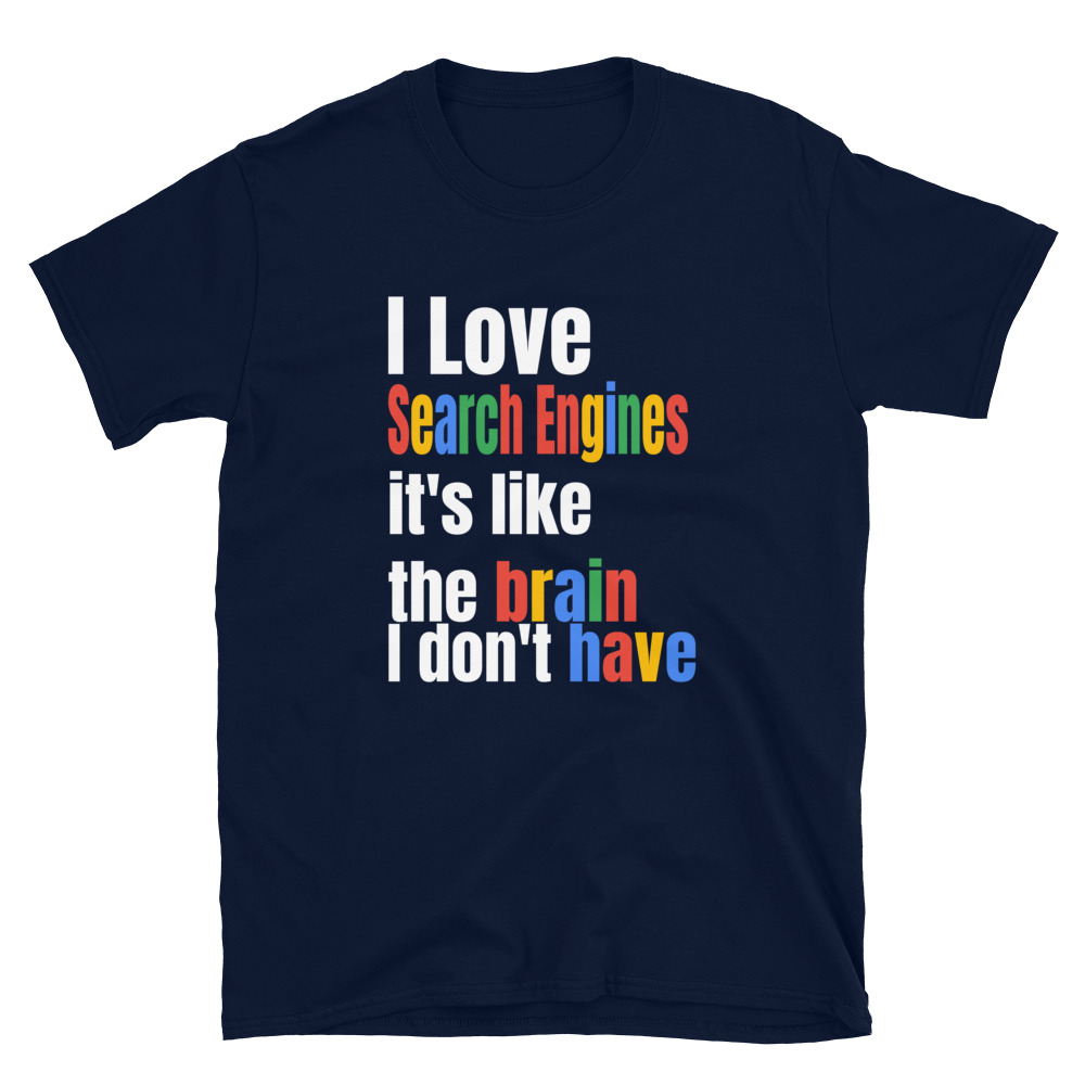 I Love Search Engines It's Like The Brain I Don't Have Funny T-Shirt 2